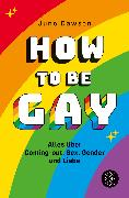 Cover-Bild zu How to Be Gay. Alles über Coming-out, Sex, Gender und Liebe von Dawson, Juno