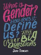 Cover-Bild zu What is Gender? How Does It Define Us? And Other Big Questions for Kids von Dawson, Juno