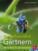 Cover-Bild zu Bienenfreundlich Gärtnern von Lugerbauer, Katrin