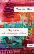 Cover-Bild zu Thien, Madeleine: Sag nicht, wir hätten gar nichts