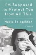 Cover-Bild zu Spiegelman, Nadja: I'm Supposed To Protect You From All This