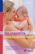 Cover-Bild zu Die ungestörte Entwicklung Ihres Babys von Zukunft-Huber, Barbara