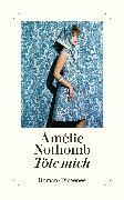 Cover-Bild zu Töte mich von Nothomb, Amélie