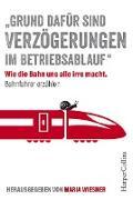 Cover-Bild zu ''Grund dafür sind Verzögerungen im Betriebsablauf'' - Wie die Bahn uns alle irre macht. Bahnfahrer erzählen (eBook) von Wiesner, Maria