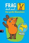 Cover-Bild zu Frag doch mal ? die Maus! Das große Mauswissen von Flessner, Bernd