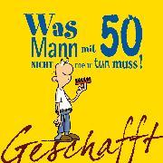 Cover-Bild zu Geschafft! Was Mann mit 50 nicht mehr tun muss! von Kernbach, Michael