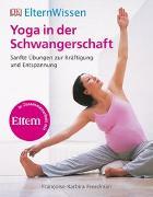 Cover-Bild zu Eltern-Wissen. Yoga in der Schwangerschaft von Freedman, Francoise Barbira