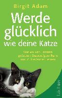 Cover-Bild zu Werde glücklich wie deine Katze von Adam, Birgit