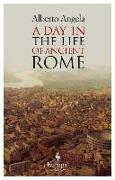 Cover-Bild zu A Day in the Life of Ancient Rome von Angela, Alberto