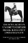Cover-Bild zu Die Schlachten um die Tucheler Heide, Krojanty und Chojnice (eBook) von Beck, Jürgen (Hrsg.)