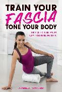 Cover-Bild zu Train Your Fascia, Tone Your Body (eBook) von Hertzer, Karin