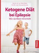 Cover-Bild zu Ketogene Diät bei Epilepsie. Wie sie Ihrem Kind hilft von Platte, Petra