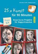Cover-Bild zu 25 x Kunst für 90 Minuten - Band 2 - Klasse 3/4 von Krehut, Alexandra