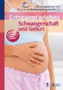 Cover-Bild zu Entspannt erleben: Schwangerschaft und Geburt (eBook) von Jahn-Zöhrens, Ursula
