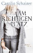 Cover-Bild zu Schairer, Carolin: Am richtigen Platz (eBook)