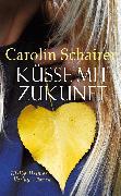 Cover-Bild zu Schairer, Carolin: Küsse mit Zukunft (eBook)