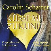 Cover-Bild zu Schairer, Carolin: Küsse mit Zukunft (Audio Download)