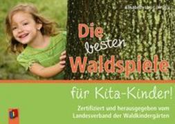 Cover-Bild zu Die besten Waldspiele für Kita-Kinder! von Lacis, Elisabeth (Hrsg.)