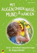 Cover-Bild zu Mit Augen, Ohren, Nase, Mund und Händen. Sinnes- und Wahrnehmungserfahrungen für Krippenkinder von Lambrecht, Michaela