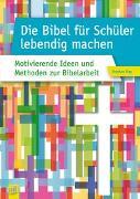 Cover-Bild zu Die Bibel für Schüler lebendig machen von Sigg, Stephan