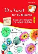Cover-Bild zu 30 x Kunst für 45 Minuten - Band 2 Klasse 1/2 von Wanke, Rebecka