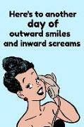 Cover-Bild zu Here's to Another Day of Outward Smiles and Inward Screams: Funny Office HR Jokes Humor Book Notepad Notebook Composition and Journal Gratitude Diary von Designs, Retrosun