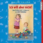 Cover-Bild zu Ich will aber nicht! Geschichten vom Trotzigsein und Sich-Verstehen (Audio Download) von Zöller, Elisabeth