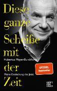 Cover-Bild zu Diese ganze Scheiße mit der Zeit von Meyer-Burckhardt, Hubertus