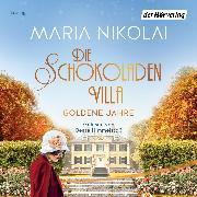 Cover-Bild zu Die Schokoladenvilla - Goldene Jahre (Audio Download) von Nikolai, Maria