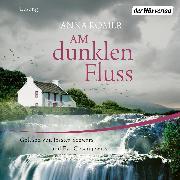 Cover-Bild zu Am dunklen Fluss (Audio Download) von Romer, Anna