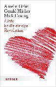 Cover-Bild zu Liebe ist die einzige Revolution von Hüther, Prof. Gerald