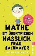Cover-Bild zu Mathe ist übertrieben hässlich, Frau Bachmayer (eBook) von Bachmayer, Amelie