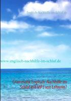 Cover-Bild zu Grammatik Englisch: Nachhilfe im Schlaf mit MP3 von Lehrerin? (eBook) von www. Englisch-Nachhilfe-im-Schlaf. de (Hrsg.)