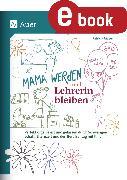 Cover-Bild zu Mama werden und Lehrerin bleiben (eBook) von Mayer, Patricia