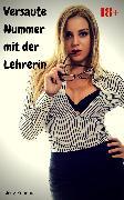 Cover-Bild zu Versaute Nummer mit der Lehrerin (eBook) von Feucht, Lissy
