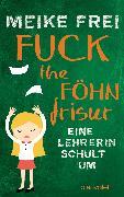 Cover-Bild zu Fuck the Föhnfrisur (eBook) von Frei, Meike