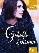 Cover-Bild zu Geliebte Lehrerin (eBook) von Fischer, Marie Louise