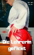 Cover-Bild zu Die Lehrerin gefickt (eBook) von Bouche, Lariana