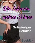Cover-Bild zu Die Lehrerin meines Sohnes (eBook) von Lange, Sindy