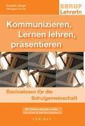 Cover-Bild zu Kommunizieren, Lernen lehren, präsentieren von Berger, Elisabeth