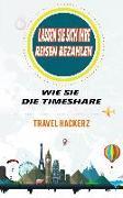 Cover-Bild zu Lassen Sie sich Ihre Reisen bezahlen: Wie Sie die Timeshare-Branche knacken können (Hacks, Geheimnisse, Tipps, Anleitungen, Budget) (eBook) von Hackerz, Travel