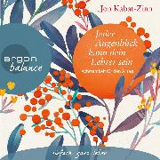 Cover-Bild zu Jeder Augenblick kann dein Lehrer sein - Achtsamkeit für den Alltag (Ungekürzte Lesung) (Audio Download) von Kabat-Zinn, Jon