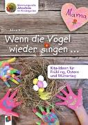 Cover-Bild zu Wenn die Vögel wieder singen ? - Kita-Ideen für Frühling, Ostern und Muttertag von Kurt, Aline