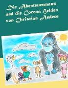 Cover-Bild zu Die Abenteuermaus und die CORONA Helden von Anders, Christian