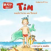 Cover-Bild zu MAXI Tim macht Ferien am Strand (Audio Download) von Wieker, Katharina