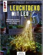 Cover-Bild zu Leuchtdeko mit LED (KREATIV.INSPIRATION) von Guther, Claudia