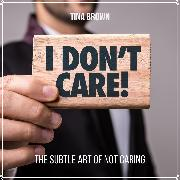 Cover-Bild zu eBook I Don't Care: The Subtle Art of Not Caring