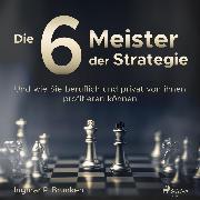 Cover-Bild zu eBook Die 6 Meister der Strategie - Und wie Sie beruflich und privat von ihnen profitieren können