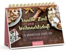 Cover-Bild zu Vanille, Zimt und Weihnachtsduft - Adventskalender mit den 24 besten Rezepten zu Weihnachten von Kuchentratsch