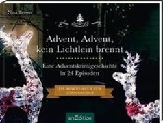 Cover-Bild zu Advent, Advent kein Lichtlein brennt - Ein Krimi-Adventskalender in 24 Episoden. Ein Adventsbuch zum Aufschneiden von Brown, Nina
